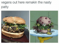 Dank, Nasty, and Nasty: vegans out here remakin the nasty  patty From the Krusty Krab's vegan menu: http://bit.ly/2cvDM94