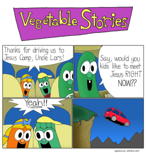 Driving, Jesus, and Yeah: Veget.ble Stoe  Thanks for driving us to  Jesus Camp, Uncle Lars  Sau, would uou  kids like to meet  Jesus RIGHT  p 00  NOW??  Yeah!!  oppressive-silenee.com Vegetable Stories