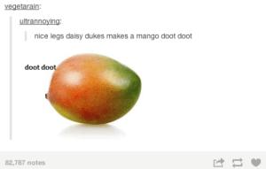 Forgot a spaceomg-humor.tumblr.com: vegetarain:  ultrannoying:  nice legs daisy dukes makes a mango doot doot  doot doot  82,787 notes Forgot a spaceomg-humor.tumblr.com