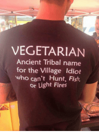 😂: VEGETARIAN  Ancient Tribal name  for the Village idiot  who can't Hunt, Fish  or Light Fires 😂