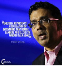 Bernie Sanders, Elizabeth Warren, and Memes: VENEZUELA REPRESENTS  A REALIZATION OF  EVERYTHING THAT BERNIE  SANDERS AND ELIZABETH  WARREN TALK ABOUT  DINESH D'SOUZA  TURNING  POINT USA This Is SO TRUE! #SocialismSucks