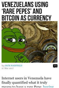 Internet, Pepe, and Rare Pepe  VENEZUELANS USING RARE PEPES AND BITCOIN AS  CURRENCY d8faeeb41159