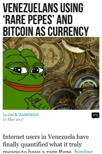 "<p>REAL communism meme economy has never been tried. Buy or sell? via /r/MemeEconomy <a href=""http://ift.tt/2nP8mgV"">http://ift.tt/2nP8mgV</a></p>: VENEZUELANS USING  RARE PEPES' AND  BITCOIN AS CURRENCY  by JACK HADFIELD  27 Mar 2017  275  Internet users in Venezuela have  finally quantified what it truly <p>REAL communism meme economy has never been tried. Buy or sell? via /r/MemeEconomy <a href=""http://ift.tt/2nP8mgV"">http://ift.tt/2nP8mgV</a></p>"