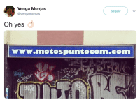 Gif, Tumblr, and Twitter: Venga Monjas  @vengamonjas  Seguir  Oh yes  www.motospuntocom.com wiselwisel: [Tuit]