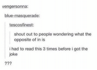 Memes, Blue, and 🤖: vengersonna:  blue-masquerade:  tescosfinest:  shout out to people wondering what the  opposite of in is  i had to read this 3 times before i got the  joke 😂😂 https://t.co/AeLHlnFDcL