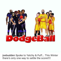 Dodgeball, Memes, and Winter: verage  ie  DodgeBall  joebudden Spoke to Yatchy & Puff... This Winter  there's only one way to settle the score!!!! Would y'all be here for this? 😳🤔 Via: @JoeBudden WSHH