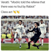 "Memes, 🤖, and Act: Veratti: ""Modric told the referee that  there was no foul by Rabiot""  Class act Fair play Modric 👏"