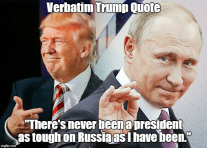 Pax on both houses: Compendium Of Best Pax Memes About Trump-Putin: Verbatim Trump Quote  There's never beenapresidem  as tough on Russia asI have been.  imgflip.com Pax on both houses: Compendium Of Best Pax Memes About Trump-Putin