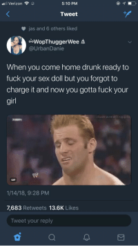 <p>What kind of world (via /r/BlackPeopleTwitter)</p>: Verizon  5:10 PM  Tweet  jas and 6 others liked  ooWopThuggerWee A  @UrbanDanie  When you come home drunk ready to  fuck your sex doll but you forgot to  charge it and now you gotta fuck your  gir  ilovewrestlingaifs  GIF  1/14/18, 9:28 PM  7,683 Retweets 13.6K Likes  Tweet your reply <p>What kind of world (via /r/BlackPeopleTwitter)</p>