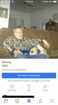 For Sale on the Facebook Marketplace...: Verizon  7:23 AM  Nothing  FREE  Contact for shipping details  Ask About Availability  This automatically sends a message to the seller.  Message  Save  Share  IL For Sale on the Facebook Marketplace...