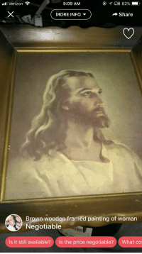 Funny, Jesus, and Verizon: Verizon  9:09 AM  MORE INFO  Share  Br  n wooden framed painting of woman  Negotiable  Is it still available?Is the price negotiable?What co
