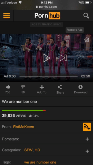 "Y'all like porn hub (i.redd.it): Verizon  9:12 PM  a pornhub.com  Porn  hub  ADS BY TRAFFIC JUNKY  Remove Ads  ""DI  Ad 0:00  02:50  736  50  Add To  Share  Download  We are number one  39,826 VIEWS  94%  From: FistMeKeem  Pornstars:  1  Categories: SFW HD  Tags  we are number one Y'all like porn hub (i.redd.it)"