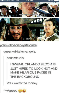 looking hot: Verizon LTE  745 AM  90%  rm Captain)ack Sparrow  Savvy  yohoyohoadisneylifeforme:  queen-of-fallen-angels:  hallowtardis:  I SWEAR. ORLANDO BLOOM IS  JUST HIRED TO LOOK HOT AND  MAKE HILARIOUS FACES IN  THE BACKGROUND  Was worth the money.  AAgreed