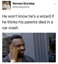 Memes, 🤖, and Crash: Vernon Dursley  Ca Dursley time  He won't know he's a wizard if  he thinks his parents died in a  car crash  Penino  iTri LOL!!!
