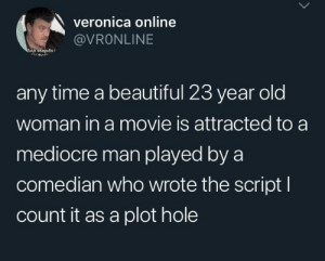veronica: veronica online  @VRONLINE  fuck seagults  thn  any time a beautiful 23 year old  woman in a movie is attracted to a  mediocre man played by a  comedian who wrote the script I  count it as a plot hole