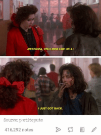 Humans of Tumblr, Hell, and Back: -VERONICA, YOU LOOK LIKE HELL!  I JUST GOT BACK.  Source: petite pute  416,292 notes
