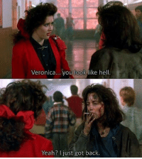 Memes, Yeah, and Hell: Veronica... you look like hell  Yeah? I just got back