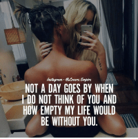 Tag your love ❤️: VErs.  NOT A DAY GOES BY WHEN  DO NOT THINK OF YOU AND  HOW EMPTY MY LIFE WOULD  BE WITHOUT YOU Tag your love ❤️