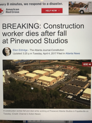 superhero-news:  News: Construction worker dies at Pinewood Studios (Where Avengers Infinity War is being produced): very 8 minutes, we respond to a disaster.  American  Red Cross  HELP NOW  BREAKING: Construction  worker dies after fall  at Pinewood Studios  Ellen Eldridge - The Atlanta Journal-Constitution  Updated 3:25 p.m Tuesday, April 4, 2017 Filed in Atlanta News  NEWS →  A construction worker fell and died while working at Pinewood Atlanta Studios in Fayetteville on  Tuesday. (Credit: Channel 2 Action News) superhero-news:  News: Construction worker dies at Pinewood Studios (Where Avengers Infinity War is being produced)