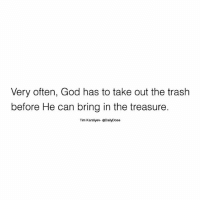 What you're stressing over today won't be relevant in a year 💯 @timkarsliyev: Very often, God has to take out the trash  before He can bring in the treasure.  Tim Karsliyev- eDailyDose What you're stressing over today won't be relevant in a year 💯 @timkarsliyev