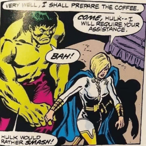 Agreed: VERY WELL I SHALL PREPARE THE COFFEE.  COME, HULK--T  WILL REQUIRE YOUR  ASSISTANCE  BAH!  HULK WOULD  ATHER SMASH! Agreed