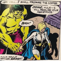 Smashing, Hulk, and Coffee: VERY WELL ,  SHALL PREPARE THE COFFEE  COME, HULK--I  WILL REQUIRE YOUR  ASSISTANCE  ULK WOULD  RATHER SMASH! We all know that you do, Hulk.