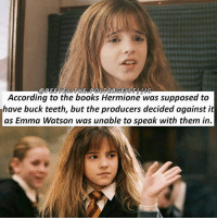 Books, Emma Watson, and Hermione: VESOT  According to the books Hermione was supposed to  have buck teeth, but the producers decided against it  as Emma Watson was unable to speak with them in. I'm so busy. I barely got time to make this edit. I HATE studies. Hate it! harrypotter potterhead emmawatson