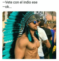Bae, Memes, and Mad: Vete con el indio ese When bae mad at you 😂😂