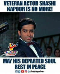 #RIP #ShashiKapoor: VETERAN ACTOR SHASHI  KAPOOR IS NO MORE!  LAUGHING  MAY HIS DEPARTED SOUL  REST IN PEACE  Ca黑。回響/laughingcolours #RIP #ShashiKapoor