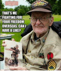 Memes, Thank You, and Freedom: VETERANS  COME PIRST  THATS ME  FIGHTING FOR  YOUR FREEDOM  OVERSEAS. CANI  HAVE A LIKE? Thank you for your service! #NIDPatriots