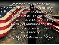 🙏🏻🇺🇸❤️: Veterans Day is not to be  confused with Memorial Day.  eterans Day the  service of all U.S military  veterans while Memorial Da  IS a day of remembering the  men and women who died  while serving 🙏🏻🇺🇸❤️