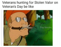 "Be Like, Community, and Memes: Veterans hunting for Stolen Valor on  Veteran's Day be like  Pop Smoke Is stopping someone from getting a ""free"" $9 meal worth acting like a jackass and embarrassing the whole vet community? You are damn right it is 😈"