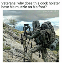 Memes, Pop, and Dick: Veterans: why does this cock holster  have his muzzle on his foot?  @pop_smoke official Veterans are judgemental dick heads. We don't let anything slide 😂