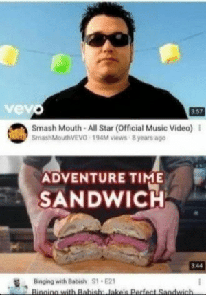 hmmm: vevo  357  Smash Mouth-All Star (Official Music Video)  SmashMouthVEVO 194M views 8 years ago  ADVENTURE TIME  SANDWICH  3:44  Binging with Babish S1 E21  Binging with Babish Jake's Perfect Sandwich hmmm