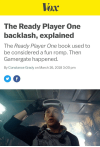 "Frozen, Fucking, and Tumblr: Vex  The Ready Player One  backlash, explained  The Ready Player One book used to  be considered a fun romp. Then  Gamergate happened  By Constance Grady on March 26, 2018 3:00 pm <p><a href=""http://lethal-cuddles.tumblr.com/post/172393476067/frozen-iron-fucking-end-me-gamergate"" class=""tumblr_blog"">lethal-cuddles</a>:</p><blockquote> <p><a href=""https://frozen-iron.tumblr.com/post/172386919332/fucking-end-me"" class=""tumblr_blog"">frozen-iron</a>:</p> <blockquote><p>Fucking end me</p></blockquote> <p>&gt;Gamergate</p> <figure class=""tmblr-full"" data-orig-height=""405"" data-orig-width=""1080""><img src=""https://78.media.tumblr.com/85fa52d485ce93887eea3a36e672fc06/tumblr_inline_p6dmdfUiXt1s3u6oq_540.png"" data-orig-height=""405"" data-orig-width=""1080""/></figure></blockquote>"