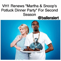 "50 Cent, Baller Alert, and Memes: VH1 Renews ""Martha & Snoop's  Potluck Dinner Party"" For Second  Season  @baller alert VH1 Renews ""Martha & Snoop's Potluck Dinner Party"" For Second Season -blogged by @BenitaShae ⠀⠀⠀⠀⠀⠀⠀ ⠀⠀⠀⠀⠀⠀⠀ Just weeks after premiering, a second season of the marijuana-friendly cooking-talk show Martha and Snoop's Potluck Dinner Party has been ordered by VH1. ⠀⠀⠀⠀⠀⠀⠀ ⠀⠀⠀⠀⠀⠀⠀ Martha & Snoop's Potluck Dinner Party features the pair hosting weekly dinner parties with their famous celebrity friends. Guests who have appeared include Seth Rogen, Wiz Khalifa, Rick Ross, Naya Rivera, 50 Cent, and more. ⠀⠀⠀⠀⠀⠀⠀ ⠀⠀⠀⠀⠀⠀⠀ ""I hoped that people would find our new show a pleasant change from the cut-throat competition shows that food television has evolved into. Time for a change – food should be fun and enjoyable, involving friends and family. I am pleased that Snoop and I will be able to bring our various styles of cooking to a broader audience,"" Stewart said. Snoop Dogg added, ""That's right, me and my homegirl Martha will be back for another season and we can't wait. Thanks to all the fans who tuned into Season 1. If ya'll thought this season was fun, wait 'til you see what we have cookin' up next for ya."" According to ""Live +3"" estimates, the show has received a ton of attention and sizable ratings for VH1, debuting to 3 million total viewers. Chris McCarthy, president of MTV, VH1 and Logo, said, ""Martha and Snoop are the modern day ""Odd Couple"" and the reigning King and Queen of pop culture. Wait until you see what happens in season two."" Will you tune in for season two?"