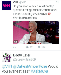 """How dope would it be if Amber answered my question on her show? 😂😂😂😍😍😍 askmuva: VH1 @VH1  VH-1  Do you have a sex & relationship  question for @DaRealAmberRose?  Tweet us using #AskMuva  #Amber Rose Show  GIF  """"GO BIG ORGO HOME!""""  27  110  Booty Eater  supervillain909  VH1  DaRealAmber Rose  Would  you ever eat ass? HAskMuva How dope would it be if Amber answered my question on her show? 😂😂😂😍😍😍 askmuva"""