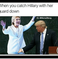 Grab her by the pussy: Vhen you catch Hillary with her  uard down  IG: @MemeMang Grab her by the pussy