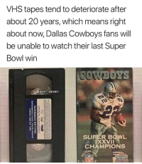 Cowboys Fans: VHS tapes tend to deteriorate after  about 20 years, which means right  about now, Dallas Cowboys fans will  be unable to watch their last Super  Bowl win  @NFL MEMES  SUPER BOWL  XXVII  CHAMPIONS