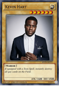 Kevin Hart, Reddit, and Yu-Gi-Oh: VI  KEVIN HART  ANTI-GIEY1  [ WARRIOR I  If equipped with a Toon Spell, instantly destroy  all gay cards on the Field.  ATK 1600 DEF/4500  © 1979  39507162 LIMITED EDITION