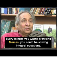 Memes, 🤖, and Via: VIA 8SHITNET  ARCHIVES  homas L  ricdman  Every minute you waste browsingK  Memes, you could be solving  integral equations. 😡 badsciencejokes