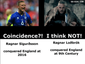Ragnar the Conqueror.: VIA 9GAG.COM  6  Coincidence?! I think NOT!  Ragnar Sigurosson  Ragnar Loobrók  conquered England at  2016  conquered England  at 9th Century Ragnar the Conqueror.