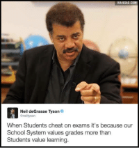 Dank, 🤖, and Tyson: VIA 9GAG.COM  Neil deGrasse Tyson  @neiltyson  When Students cheat on exams it's because our  School System values grades more than  Students value learning The truth has been spoken. http://9gag.com/gag/a1M30wY?ref=fbp
