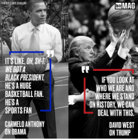 Carmelo Anthony, Sports, and David West: VIA BIR'S DAVE SCHILLING  IT SLIKE, OH SH-1  WE GOTA  BLACK PRESIDENT  HETSAHUGE  BASKETBALL FAN  HESA  SPORTS FAN  CARMELO ANTHONY  ON OBAMA  MAG  IF YOU LOOK AT  WHO WE ARE AND  WHERE WE STAND  NON HISTORY WECAN  DEAL WITH THIS  DAVID WEST  ON TRUMP NBA players have different views looking back on Obama's presidency, as they do looking ahead to Donald Trump's. But there is hope. [Link in bio]