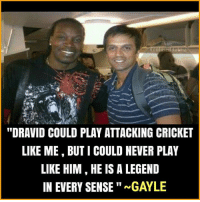 "Memes, True, and Cricket: Via  ESCO  ""DRAVID COULD PLAY ATTACKING CRICKET  LIKE ME, BUTI COULD NEVER PLAY  LIKE HIM HE IS A LEGEND  IN EVERY SENSE""a GAYLE True💜"