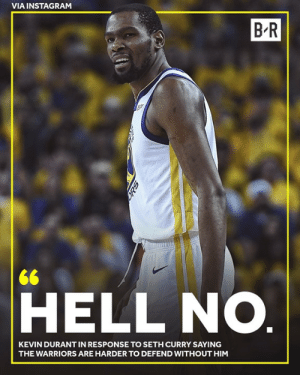 Instagram, Kevin Durant, and Seth Curry: VIA INSTAGRAM  B R  <6  HELL NO.  KEVIN DURANT IN RESPONSE TO SETH CURRY SAYING  THE WARRIORS ARE HARDER TO DEFEND WITHOUT HIM 😶