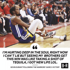 Keep your head up, Kevin Durant: VIA INSTAGRAM  IM HURTING DEEP IN THE SOUL RIGHT NOW  I CAN'T LIE BUT SEEING MY BROTHERS GET  THIS WIN WAS LIKE TAKING A SHOT OF  TEQUILA,I GOT NEW LIFE LOL  B R  KEVIN DURANT FOLLOWING THE WARRIORS' GAME 5 VICTORY Keep your head up, Kevin Durant