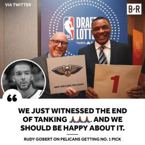 Is the tanking era truly over?: VIA TWITTER  B R  DRAP  LOTT  NEW ORLEANS PELICANS  WE JUST WITNESSED THE END  OF TANKING人人人. AND WE  SHOULD BE HAPPY ABOUT IT.  RUDY GOBERT ON PELICANS GETTING NO. 1 PICK Is the tanking era truly over?