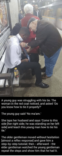 "Good, How To, and Husband: VIA9GAG.COM  A young guy was struggling with his tie. The  woman in the red coat noticed, and asked 'Do  you know how to tie it properly?'  The young guy said ""No ma'am.'  She taps her husband and says 'Come to this  side [her right side; he was standing on her left  side and teach this young man how to tie his  tie  The older gentleman moved without hesitation  [almost a reflex response] and gave him a  step-by-step tutorial; then afterward the  elder gentleman watched the young gentleman  repeat the steps and show him that he had it. It's the little kindness that reminds us the good side of humanity. https://t.co/MDFwDlL8Ok"