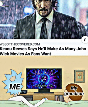 It do be like that. OC by OnikHassan1986 MORE MEMES: Viaonik  WEGOTTH I SCOVERED.COM  Keanu Reeves Says He'll Make As Many John  Wick Movies As Fans Want  ME  Chapter 52  My  grandson It do be like that. OC by OnikHassan1986 MORE MEMES